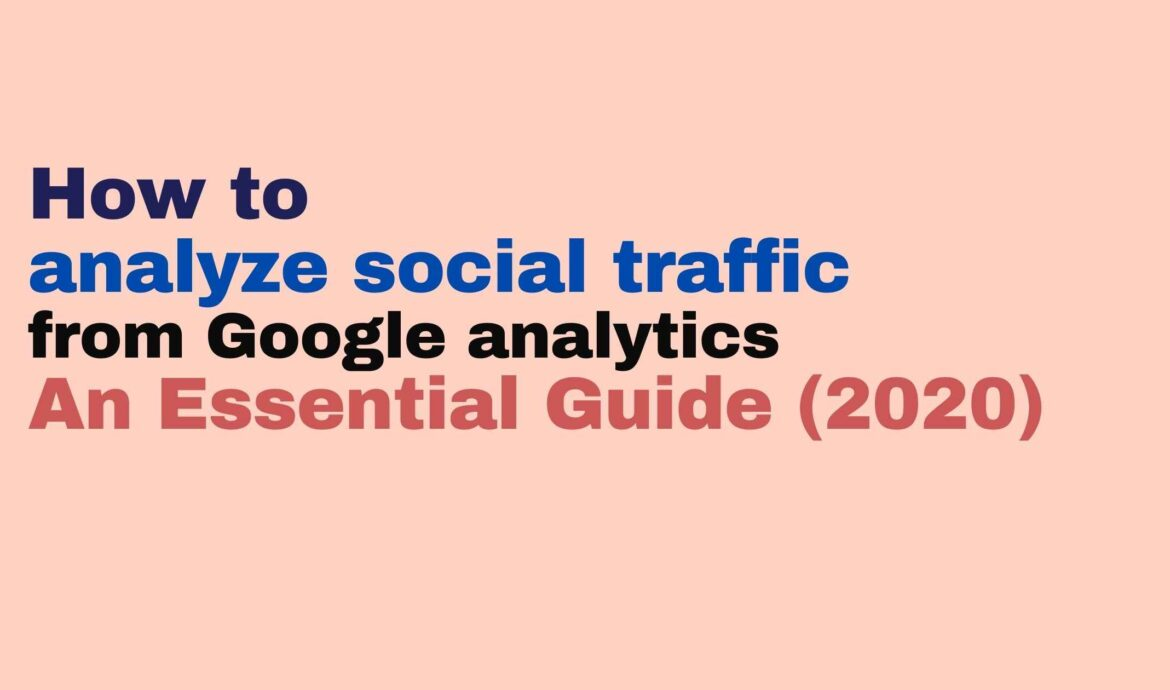 How to analyze social traffic from Google analytics- An Essential Guide (2020)